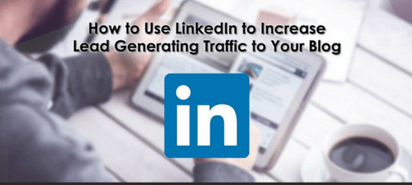Use LinkedIn to Increase Lead Generation Traffic to your Website
